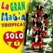 Letra La Gran Magia Tropical - Sólo Tú